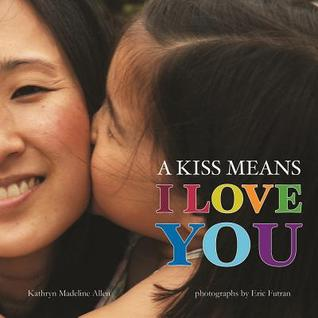A Kiss Means I Love You By Kathryn Allen