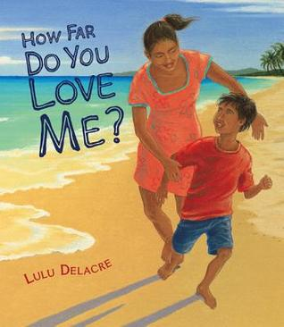 How Far Do you Love Me by Lulu Delacre