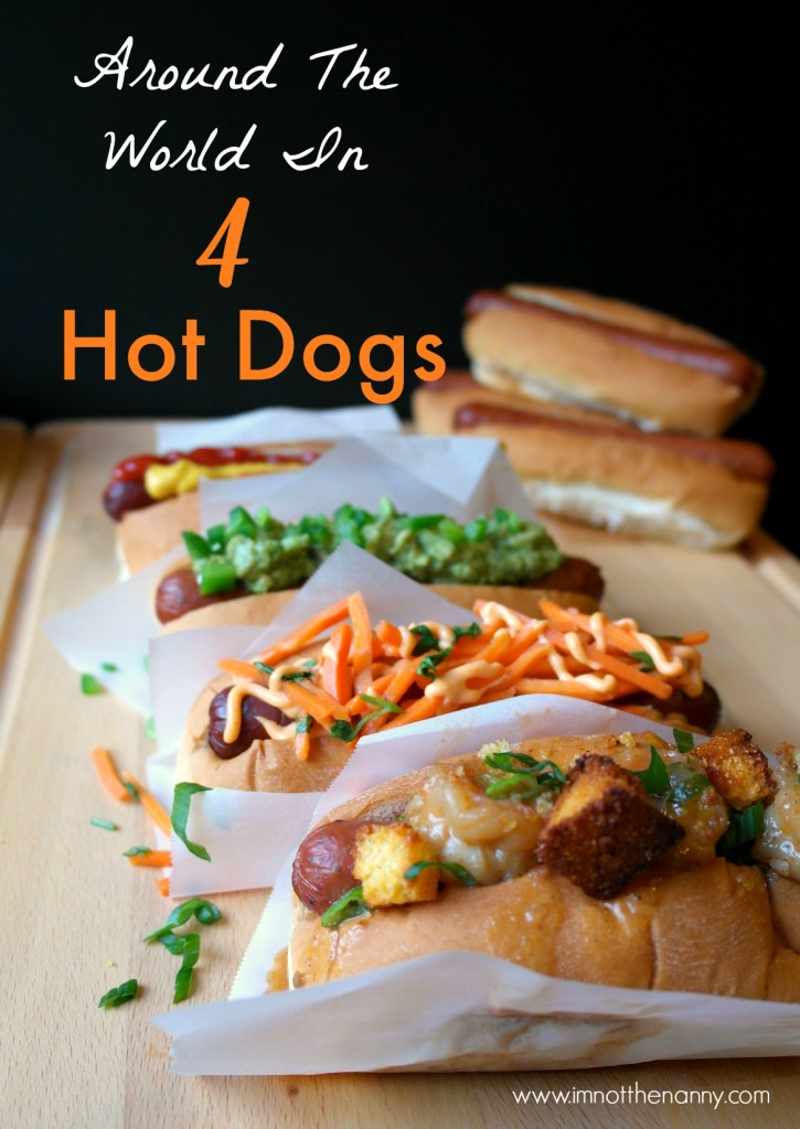 Around the world in 4 Hot Dogs -I'm Not the Nanny #StartYourGrill #CollectiveBias
