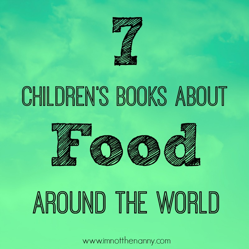 7 Children's Books About Food Around the World-I'm Not the Nanny