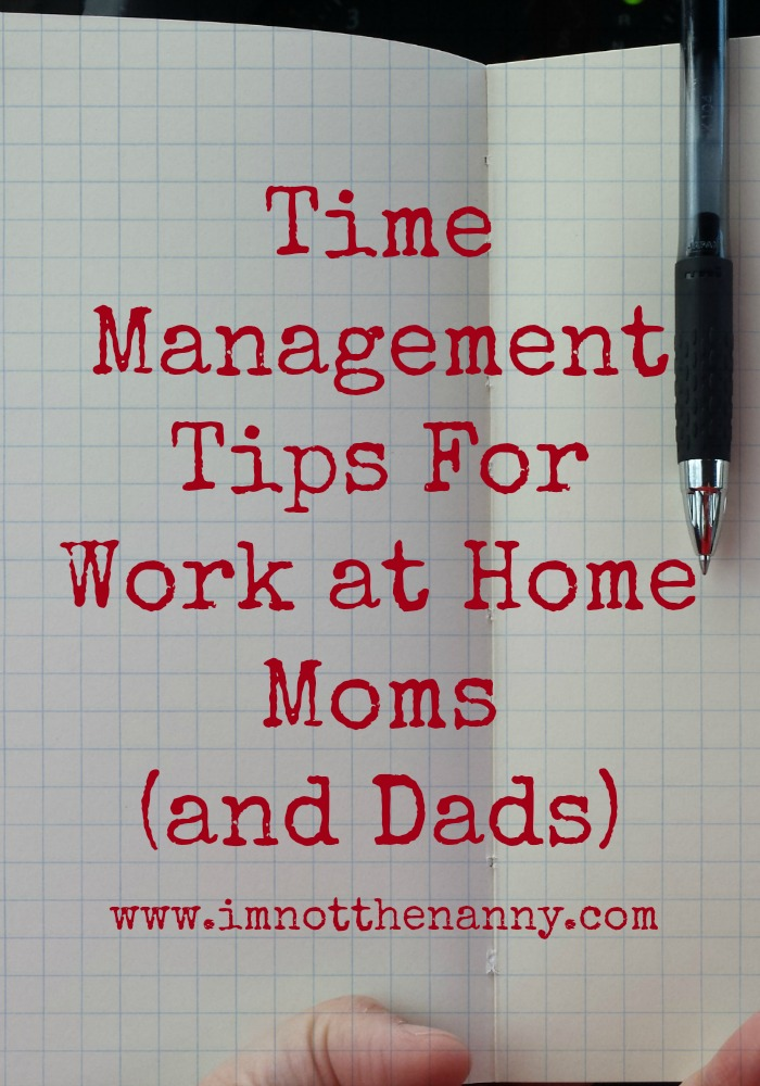 Time Management Tips for Work at Home Moms-I'm Not the Nanny