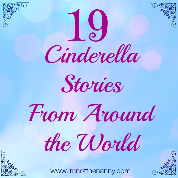 19 Cinderella Stories From Around the World via I'm Not the Nanny