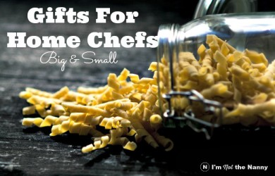 Gifts For Home Chefs Big & Small at I'm Not the Nanny