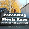 Parenting Meets Race Round-Up