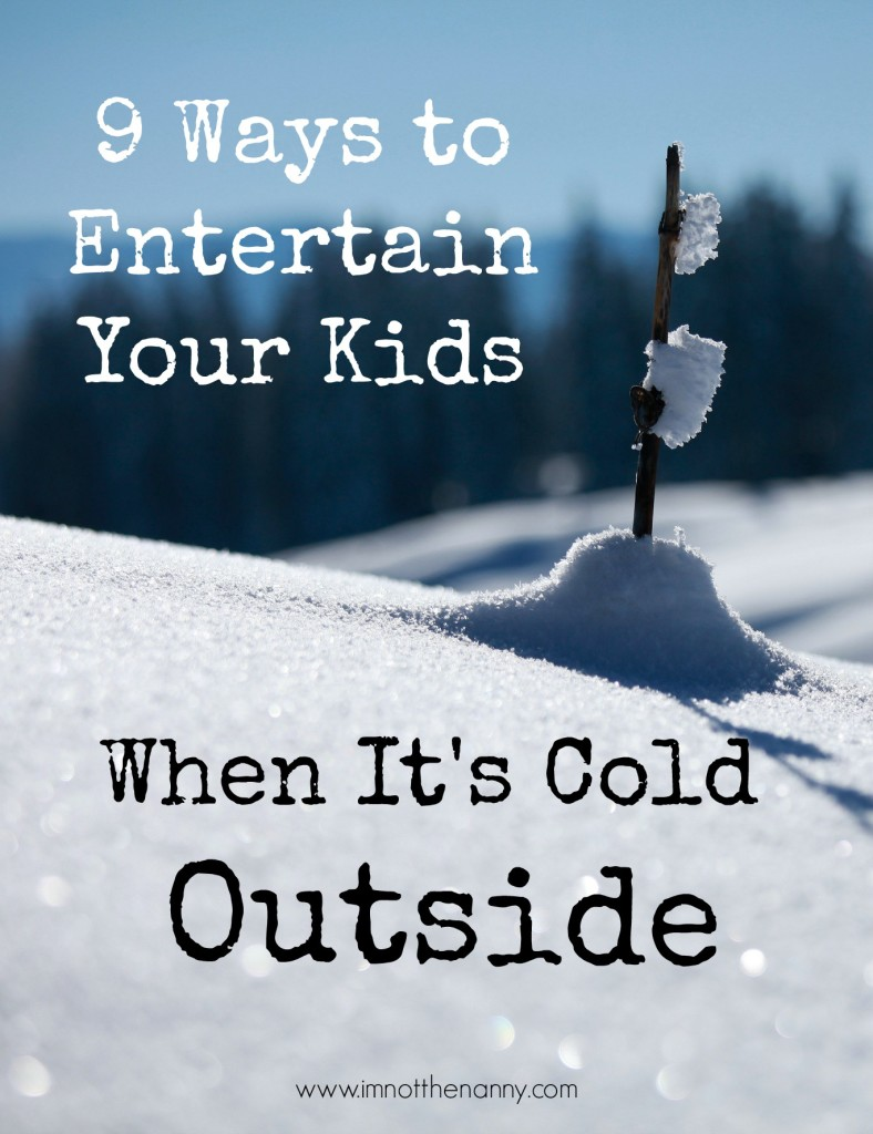 9 Ways to Entertain Your Kids When Its Cold Outside