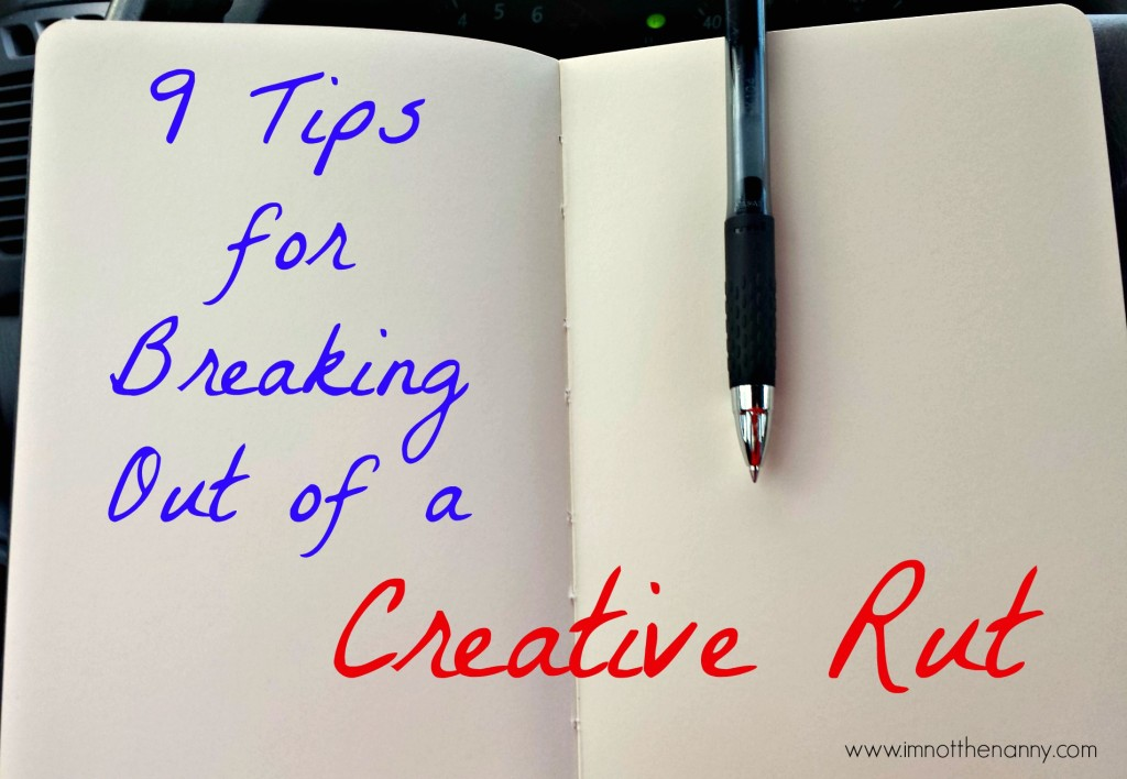 9 Tips for Breaking out of a Creative Rut-I'm Not the Nanny