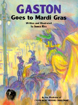 Gaston Goes To Mardi Gras by James Price