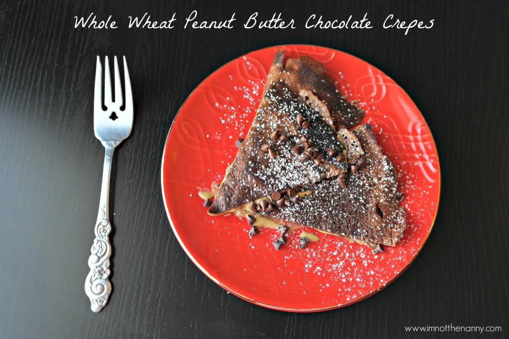 Whole Wheat Peanut Butter Chocolate Crepes-I'm  Not the Nanny