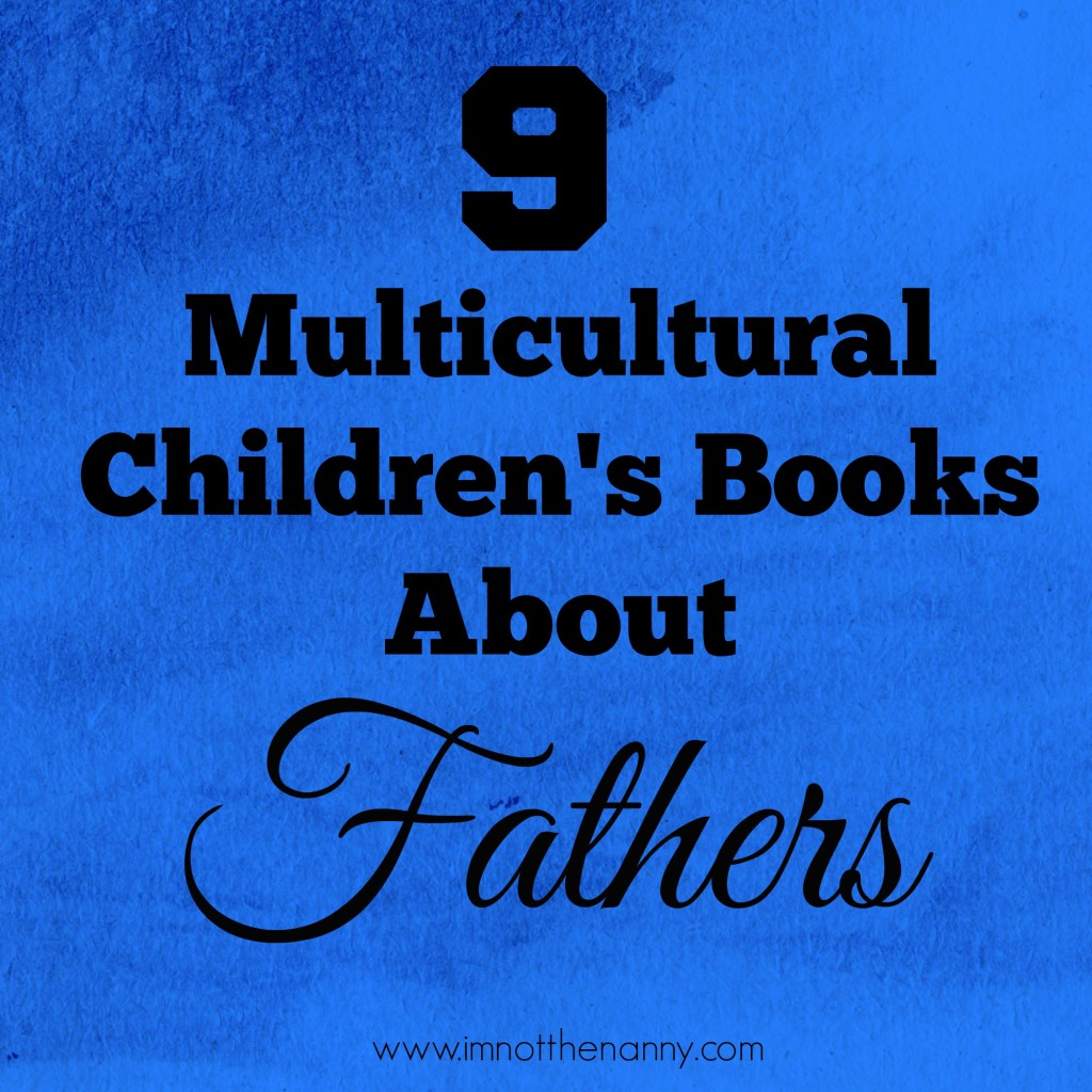 9 Multicultural Books About Fathers-I'm Not the Nanny
