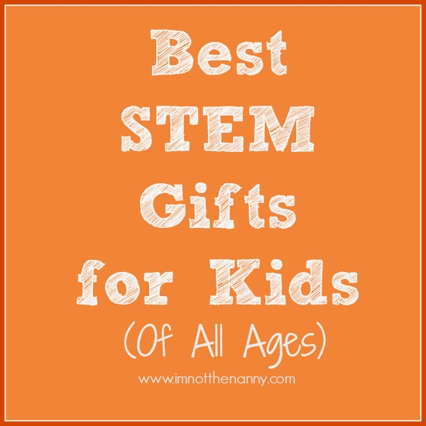 STEM Gifts For Kids of All Ages at I'm Not the Nanny