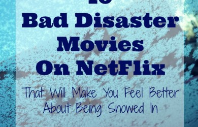 10 Bad Disaster Movies On NetFlix (That Will Make You Feel Better About Being Snowed In) via I'm Not the Nanny
