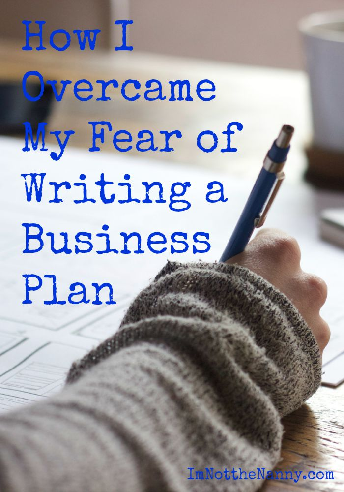 How I Overcame My Fear of Writing Business Plan (With Tips) via I'm Not the Nanny
