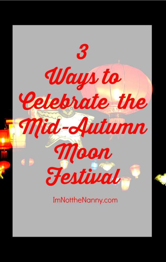 Ways to Celebrate the Mid-Autumn Moon Festival
